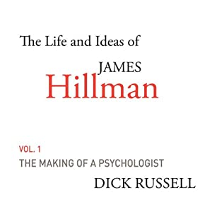 The Life and Ideas of James Hillman, Volume I: The Making of a Psychologist Audiobook