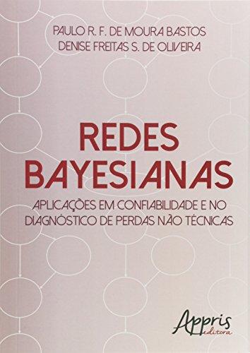 Redes Bayesianas. Aplicações em Confiabilidade e no Diagnóstico de Perdas não Técnicas