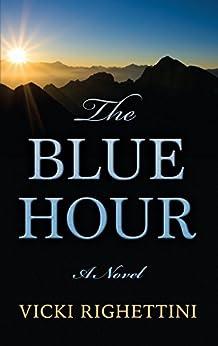 The Blue Hour: A Novel by [Righettini, Vicki]