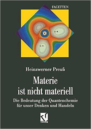 materie-ist-nicht-materiell-die-bedeutung-der-quantenchemie-fr-unser-denken-und-handeln-german-edition