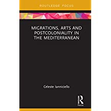 Migrations, Arts and Postcoloniality in the Mediterranean (Routledge Focus on Art History and Visual Studies)