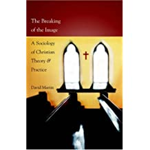 The Breaking Of The Image: A Sociology Of Christian Theory A