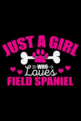 Just A Girl Who Loves Field Spaniel: Cool Field Spaniel Dog Journal Notebook - Gifts Idea for Field Spaniel Dog Lovers Notebook for Men & Women. 1