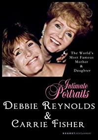 Intimate Portraits - Debbie Reynolds and Carrie Fisher