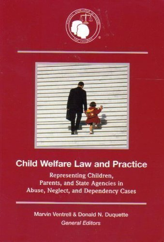 Download Child Welfare Law And Practice: Representing Children, Parents, And State Agencies in Abuse, Neglect, And Dependency Cases pdf epub