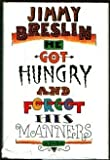He Got Hungry and Forgot His Manners, Jimmy Breslin, 0899193110