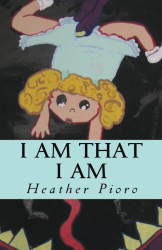 Book: I Am That I Am by Heather Pioro
