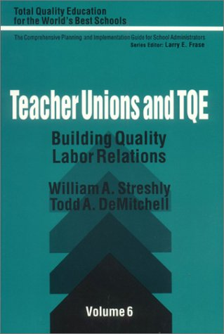 Teacher Unions and TQE: Building Quality Labor Relations (Total Quality Education for the World)