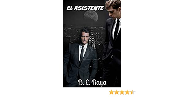 Amazon.com: EL ASISTENTE (Spanish Edition) eBook: B. E. RAYA: Kindle Store