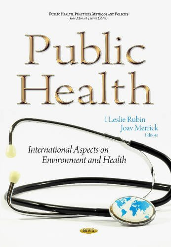 Public Health: International Aspects on Environment and Health (Public Health: Practices, Methods and Policies)