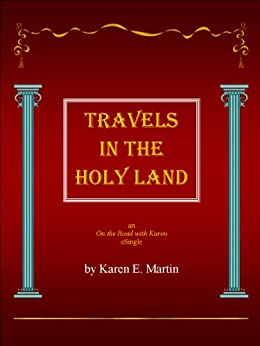 Travels in the Holy Land (On the Road with Karen Book 1) by [Martin, Karen E.]
