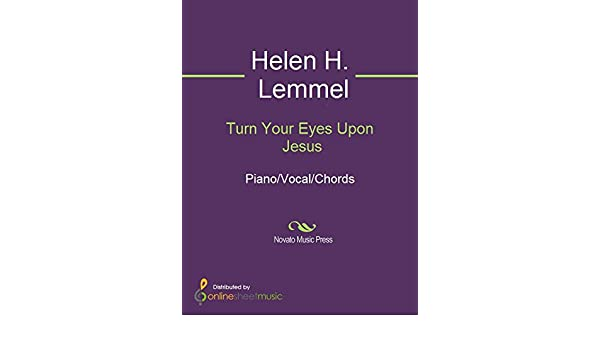 Turn Your Eyes Upon Jesus Kindle Edition By Helen H Lemmel