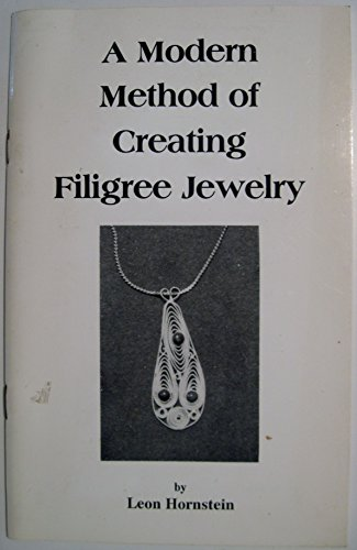 (A Modern Method of Creating Filigree Jewelry: With Added Instructions For Making The Wire and The)