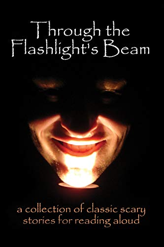 Through the Flashlight's Beam: a collection of classic scary stories for reading -