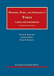 Prosser, Wade and Schwartz's Torts, Cases and Materials (University Casebook Ser