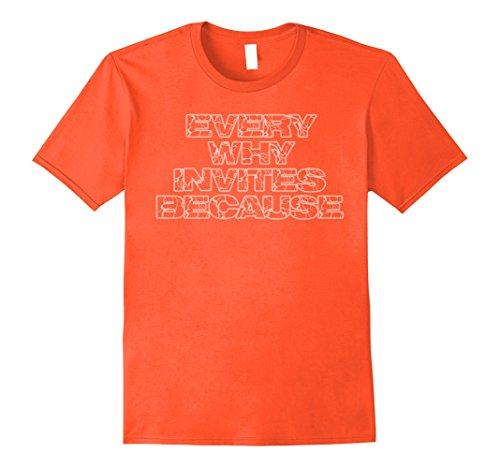 Orange Invite (Mens Every Why Invites Because T-Shirt Medium Orange)