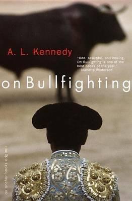 [(On Bullfighting)] [Author: A L Kennedy] published on (March, 2001) por A L Kennedy