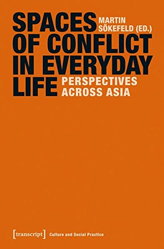 Download Spaces of Conflict in Everyday Life: Perspectives Across Asia (Culture and Social Practice) ebook