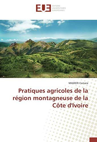 Pratiques agricoles de la région montagneuse de la Côte d'Ivoire (French Edition)