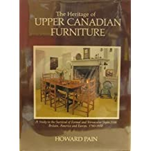 The Heritage of Upper Canadian Furniture: A Study in the Survival of Formal and Vernacular Styles from Britain, America and Europe, 1780-1900