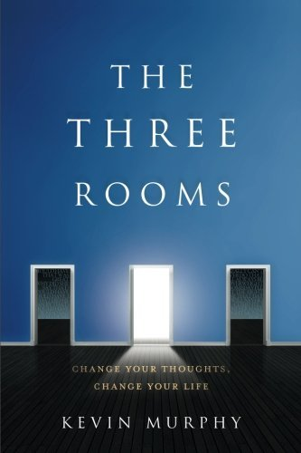 The Three Rooms: Change Your Thoughts, Change Your Life by River Grove Books