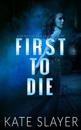 1st To Die (First to Die (A Detective Samantha Kelly Mystery Series Book 1) (Volume 1))