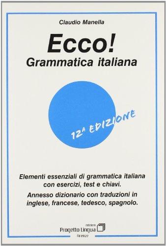 Ecco! Grammatica italiana. Elementi essenziali di grammatica italiana con esercizi, test e chiavi.