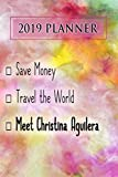 2019 Planner: Save Money, Travel The World, Meet Christina Aguilera: Christina Aguilera 2019 Planner