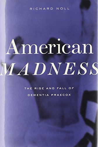 American Madness: The Rise and Fall of Dementia Praecox