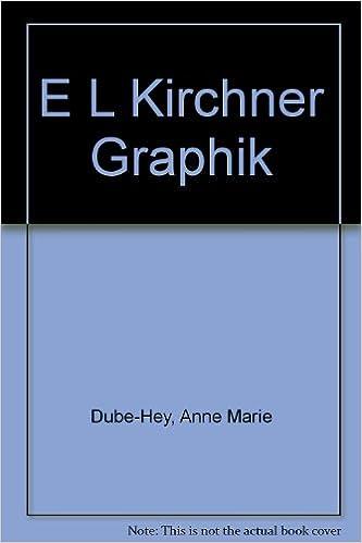 E L Kirchner Graphik: Anne Marie Dube-Hey: 9783791301624: Amazon com