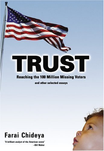 trust reaching the million missing voters and other selected trust reaching the 100 million missing voters and other selected essays farai chideya 9781932360264 com books