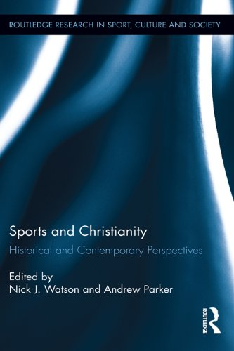 Sports and Christianity: Historical and Contemporary Perspectives (Routledge Research in Sport, Culture and Society) Pdf