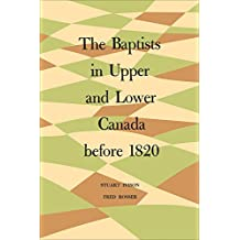 The Baptists in Upper and Lower Canada before 1820 (Heritage)