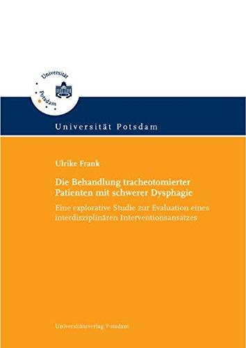 Die Behandlung tracheotomierter Patienten mit schwerer Dysphagie: Eine explorative Studie zur Evaluation eines interdisziplinären Interventionsansatzes