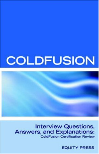 Macromedia ColdFusion MX 7 Interview Questions, Answers, and Explanations: Macromedia ColdFusion Certification Review by Brand: Equity Press