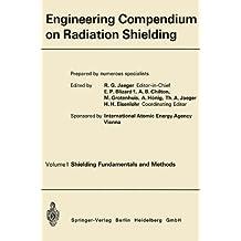 1: Engineering Compendium on Radiation Shielding: Volume I: Shielding Fundamentals and Methods