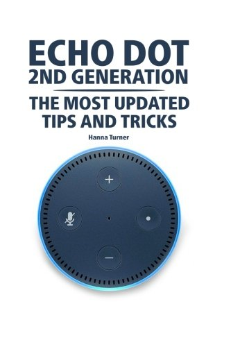 Price comparison product image Echo Dot 2nd Generation: The Most Updated Tips and Tricks (2018): (Amazon Echo, Amazon Echo Alexa)
