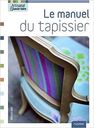 Amazon Fr Le Manuel Du Tapissier Cecile Cau Livres