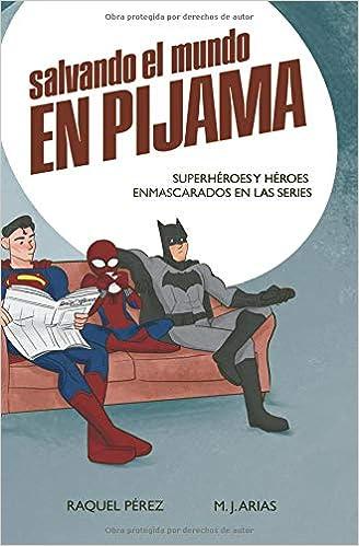 Salvando el mundo en pijama: Superhéroes y héroes enmascarados en ...