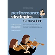 Performance Strategies for Musicians - How to Overcome Stage Fright and Performance Anxiety and Perform at Your Peak Using NLP and Visualisation: How to ... Singers, Actors, Dancers, Athletes