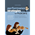 Performance Strategies for Musicians - How to Overcome Stage Fright and Performance Anxiety and Perform at Your Peak Using NLP and Visualisation