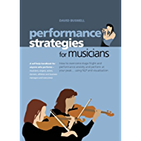 Performance Strategies for Musicians - How to Overcome Stage Fright and Performance Anxiety and Perform at Your Peak… book cover