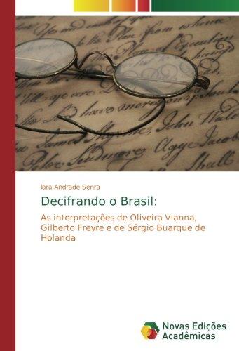 Decifrando o Brasil:: As interpretações de Oliveira Vianna, Gilberto Freyre e de Sérgio Buarque de Holanda (Portuguese Edition)
