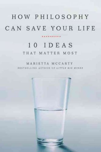 How Philosophy Can Save Your Life: 10 Ideas That Matter Most [ HOW PHILOSOPHY CAN SAVE YOUR LIFE: 10 IDEAS THAT MATTER MOST BY McCarty, Marietta ( Author ) Dec-10-2009