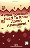 What Teachers Need to Know about Assessment 9780810620742