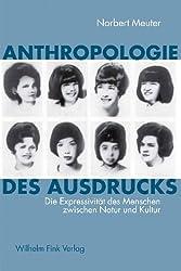 Anthropologie des Ausdrucks: Die Expressivität des Menschen zwischen Natur und Kultur