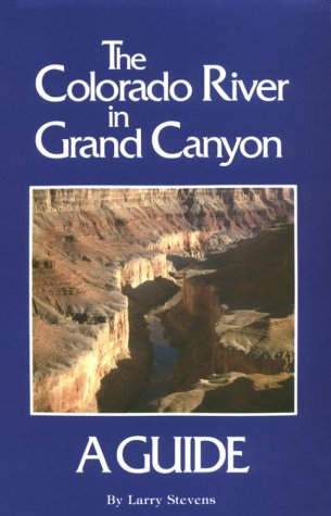 The Colorado River in Grand Canyon: A Comprehensive Guide to Its Natural and Human History