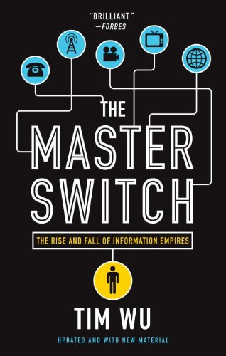The Master Switch: The Rise and Fall of Information Empires Reprint Edition, Kindle Edition