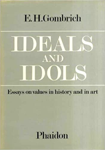 ideals and idols essays on values in history and in art e h  ideals and idols essays on values in history and in art e h gombrich 9780714820095 com books