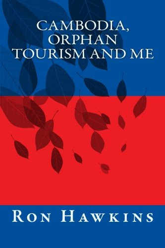 Cambodia, Orphan Tourism and Me